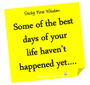 """yellow sticky note saying """"Some of the best days of your life haven't happened yet.........."""
